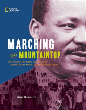 Marching to the Mountaintop: How Poverty, Labor Fights and Civil Rights Set the Stage for Martin Luther King Jr's Final Hours (History (US)) Hardcover  by Ann Bausum
