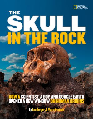 The Skull in the Rock: How a Scientist, a Boy, and Google Earth Opened a New Window on Human Origins (Science & Nature)