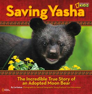 Saving Yasha: The Incredible True Story of an Adopted Moon Bear (Picture Books)