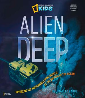 Alien Deep: Revealing the Mysterious Living World at the Bottom of the Ocean (Science & Nature) Hardcover  by Bradley Hague