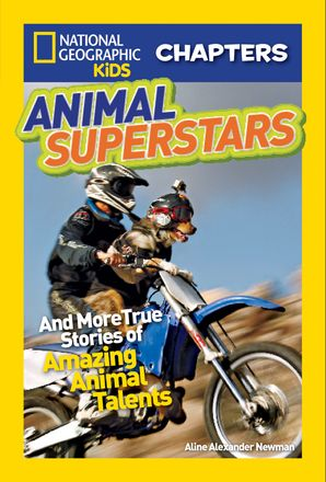 National Geographic Kids Chapters: Animal Superstars: And More True Stories of Amazing Animal Talents (National Geographic Kids Chapters )