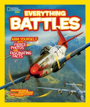 Everything Battles: Arm Yourself with Fierce Photos and Fascinating Facts (Everything)