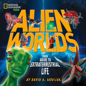 Alien Worlds: Your Guide to Extraterrestrial Life (Science & Nature) Hardcover  by David A. Aguilar