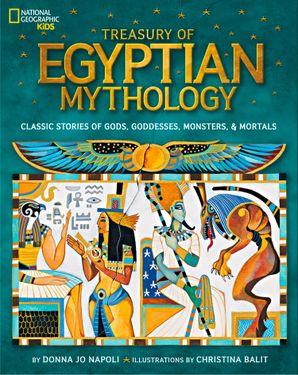 Treasury of Egyptian Mythology: Classic Stories of Gods, Goddesses, Monsters & Mortals (Mythology) Hardcover  by Donna Jo Napoli