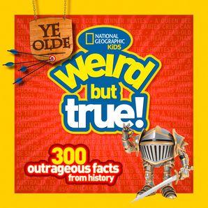 Ye Olde Weird But True!: 300 Outrageous Facts from History (Weird But True )