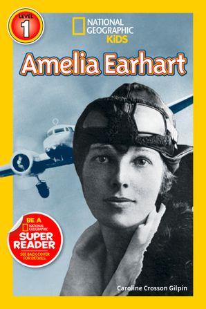 National Geographic Kids Readers: Amelia Earhart (Readers Bios) eBook  by Caroline Crosson Gilpin