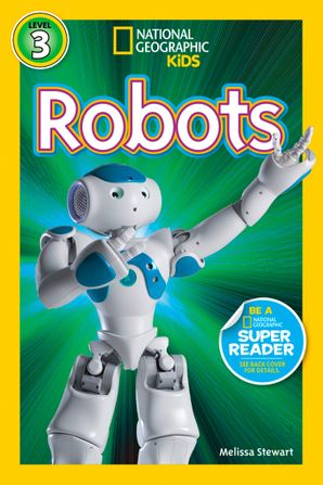 National Geographic Kids Readers: Robots (National Geographic Kids Readers) eBook  by Melissa Stewart