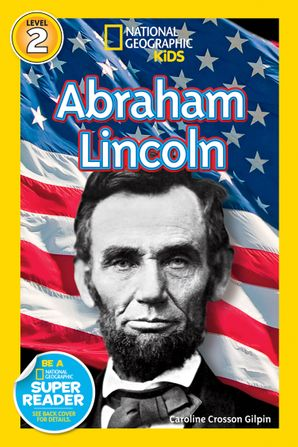 National Geographic Kids Readers: Abraham Lincoln (Readers Bios) eBook  by Caroline Crosson Gilpin