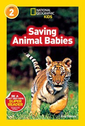 National Geographic Kids Readers: Saving Animal Babies (National Geographic Kids Readers)