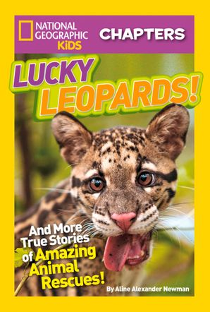National Geographic Kids Chapters: Lucky Leopards: And More True Stories of Amazing Animal Rescues (National Geographic Kids Chapters )