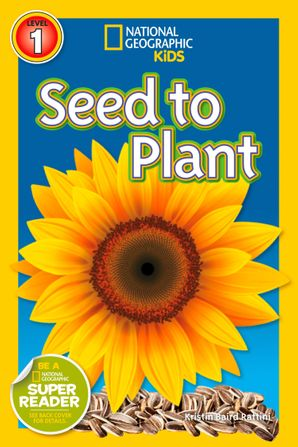 National Geographic Kids Readers: Seed to Plant (National Geographic Kids Readers: Level 1 )