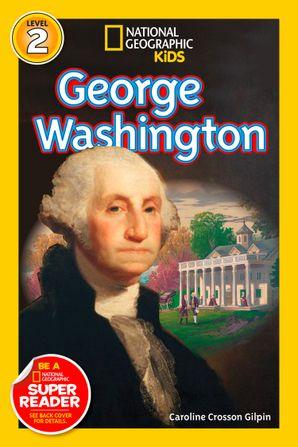 National Geographic Kids Readers: George Washington (Readers Bios) eBook  by Caroline Crosson Gilpin