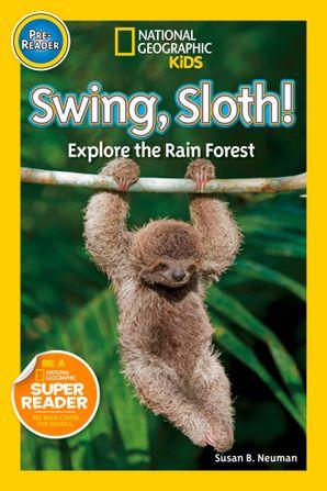 National Geographic Kids Readers: Swing Sloth!: Explore the Rain Forest (National Geographic Kids Readers) eBook  by Susan B. Neuman
