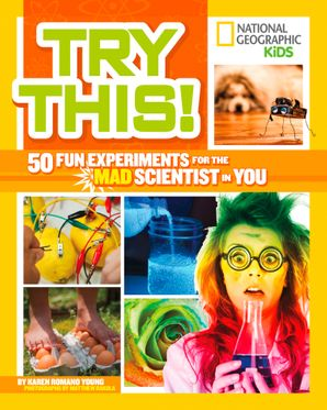 Try This!: 50 Fun Experiments for the Mad Scientist in You (Try This)