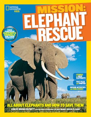Mission: Elephant Rescue: All About Elephants and How to Save Them (Mission: Animal Rescue)