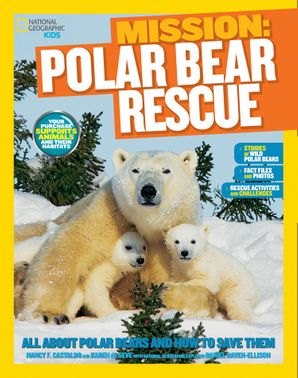 Mission: Polar Bear Rescue: All About Polar Bears and How to Save Them (Mission: Animal Rescue) Paperback  by