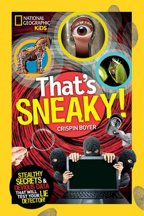 That's Sneaky: Stealthy Secrets and Devious Data That Will Test Your Lie Detector (That's) Hardcover  by Crispin Boyer