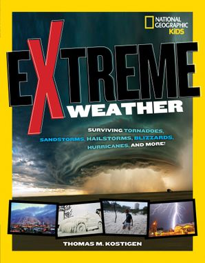 Extreme Weather: Surviving Tornadoes, Sandstorms, Hailstorms, Blizzards, Hurricanes, and More! (Extreme )