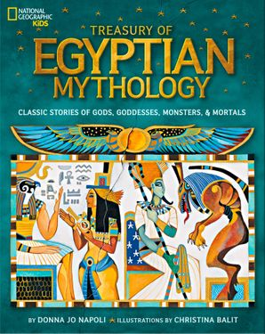 Treasury of Egyptian Mythology: Classic Stories of Gods, Goddesses, Monsters & Mortals (Stories & Poems) eBook  by Donna Jo Napoli