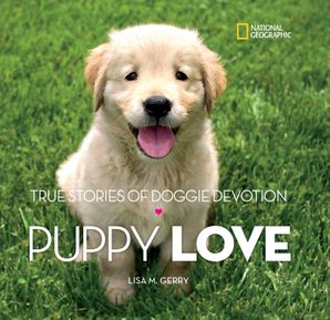 Puppy Love: True Stories of Doggie Devotion (Stories & Poems) Hardcover  by Lisa M. Gerry