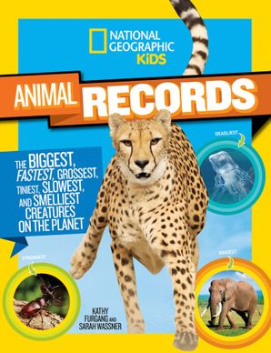 Animal Records: The Biggest, Fastest, Weirdest, Tiniest, Slowest, and Deadliest Creatures on the Planet (Animals)