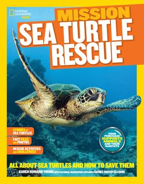 Mission: Sea Turtle Rescue: All About Sea Turtles and How to Save Them (Mission: Animal Rescue)