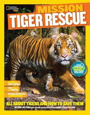 Mission: Tiger Rescue: All About Tigers and How to Save Them (Mission: Animal Rescue) Paperback  by Kitson Jazynka
