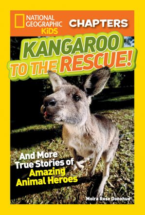 National Geographic Kids Chapters: Kangaroo to the Rescue!: And More True Stories of Amazing Animal Heroes (National Geographic Kids Chapters ) Paperback  by Moira Rose Donohue