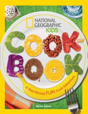 National Geographic Kids Cookbook: A Year-Round Fun Food Adventure ( Science & Nature) eBook  by Barton Seaver