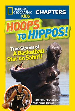 National Geographic Kids Chapters: Hoops to Hippos!: True Stories of a Basketball Star on Safari (National Geographic Kids Chapters )