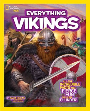 Everything Vikings: All the Incredible Facts and Fierce Fun You Can Plunder (Everything ) Paperback  by Nadia Higgins