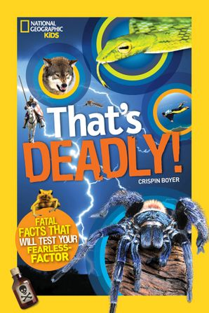 That's Deadly!: Fatal Facts That Will Test Your Fearless Factor (That's ) Paperback  by Crispin Boyer
