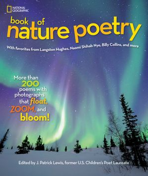 National Geographic Kids Book of Nature Poetry: More than 200 Poems With Photographs That Float, Zoom, and Bloom! (Stories & Poems)