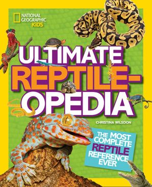 Ultimate Reptileopedia: The Most Complete Reptile Reference Ever (Ultimate) Hardcover  by Christina Wilsdon