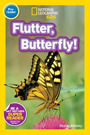 National Geographic Kids Readers: Flutter, Butterfly! (National Geographic Kids Readers)
