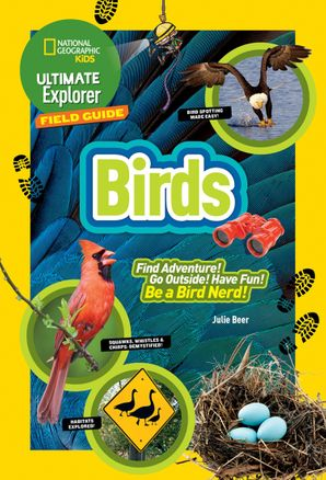 Ultimate Explorer Field Guide: Birds (Ultimate Explorer Field Guide ) Paperback  by Julie Beer