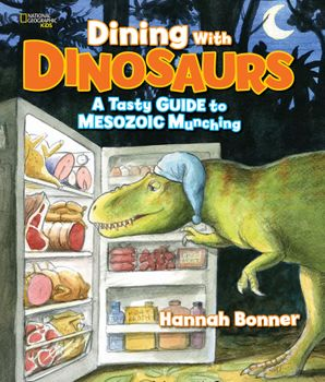 Dining With Dinosaurs: A Tasty Guide to Mesozoic Munching (Dinosaurs) Hardcover  by Hannah Bonner