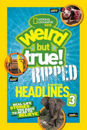 Weird But True! Ripped from the Headlines 3: Real-life Stories You Have to Read to Believe (Weird But True ) Paperback  by No Author