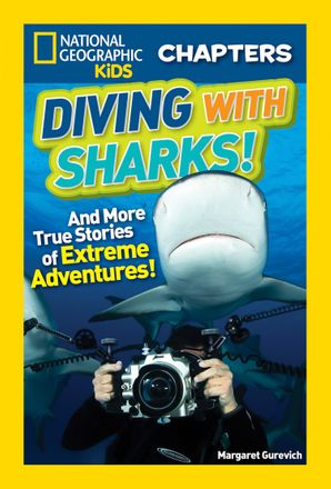 National Geographic Kids Chapters: Diving With Sharks!: And More True Stories of Extreme Adventures! (National Geographic Kids Chapters )