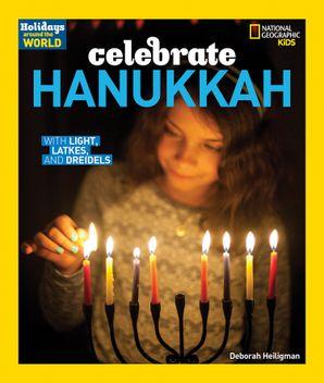 Celebrate Hanukkah: With Light, Latkes, and Dreidels (Holidays Around the World ) Paperback  by Deborah Heiligman