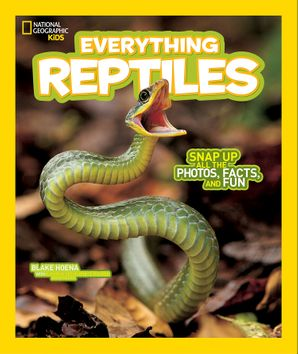 Everything Reptiles: Snap Up All the Photos, Facts, and Fun (Everything) Paperback  by Blake Hoena