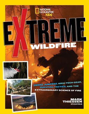 Extreme Wildfire: Smoke Jumpers, High-Tech Gear, Survival Tactics, and the Extraordinary Science of Fire (Extreme ) Paperback  by Mark Thiessen