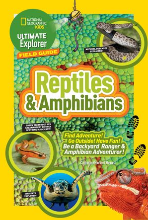 Ultimate Explorer Field Guide: Reptiles and Amphibians: Find Adventure! Go Outside! Have Fun! Be a Backyard Ranger and Amphibian Adventurer (Ultimate Explorer Field Guide ) Paperback  by Catherine Herbert Howell