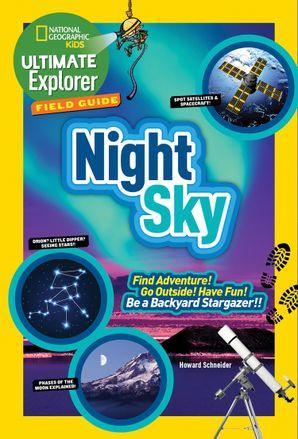 Ultimate Explorer Field Guide: Night Sky: Find Adventure! Go Outside! Have Fun! Be a Backyard Stargazer! (Ultimate Explorer Field Guide ) Paperback  by Howard Schneider