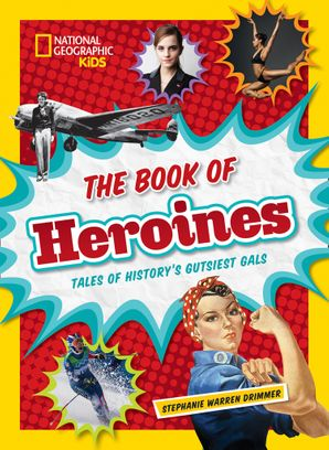 The Book of Heroines: Tales of History's Gutsiest Gals (History (World)) Hardcover  by Stephanie Warren Drimmer