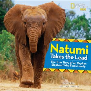 Natumi Takes the Lead: The True Story of an Orphan Elephant Who Finds Family (Picture Books) Hardcover  by Gerry Ellis
