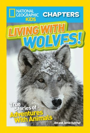 National Geographic Kids Chapters: Living With Wolves: True Stories of Adventures With Animals (NGK Chapters) (National Geographic Kids Chapters) Paperback  by Jim Dutcher
