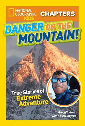 National Geographic Kids Chapters: Danger on the Mountain: True Stories of Extreme Adventures! (National Geographic Kids Chapters ) Paperback  by Gregg Treinish
