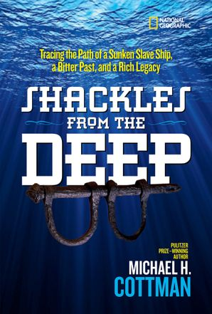 Shackles From the Deep: Tracing the Path of a Sunken Slave Ship, a Bitter Past, and a Rich Legacy (History (US)) Hardcover  by Michael Cottman