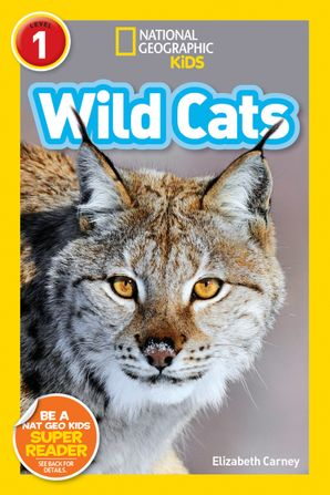 National Geographic Kids Readers: Wild Cats (National Geographic Kids Readers: Level 1 ) Paperback  by Elizabeth Carney